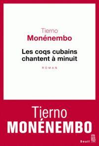 Les coqs cubains chantent à minuit / Tierno Monénembo  http://bu.univ-angers.fr/rechercher/description?notice=000610106