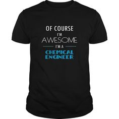 Chemical engineer T shirt Of course I'm awesome I'm a Chemical engineer T-Shirts, Hoodies. VIEW DETAIL ==► https://www.sunfrog.com/Jobs/Chemical-engineer-T-shirt--Of-course-Im-awesome-Im-a-Chemical-engineer-Black-Guys.html?id=41382