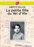 La petite fille du Vel d'Hiv / Annette Muller / Librairie Générale Française - 2012 / Annette a neuf ans lorsqu'au matin du 16 juillet 1942, elle est contrainte de quitter sa maison avec ses parents pour rejoindre le Vel d'Hiv, comme des milliers d'autres Juifs de Paris. Elle fera partie des rares survivants de cette rafle.