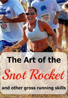 You probably have to be a runner to appreciate this, but learning the art of the snot rocket can really be an important skill for any runner to have. Not to mention peeing in the bushes and using the porta potty without touching anything.