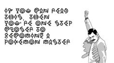 If you can read this, then you're one step closer to becoming a pokemon master! And yes I can read it!!