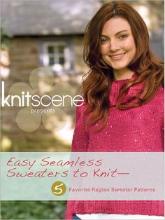 Knitscene presents Easy Seamless Sweaters to Knit with 5 Favorite Raglan Patterns | InterweaveStore.com