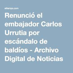 Renunció el embajador Carlos Urrutia por escándalo de baldíos - Archivo Digital de Noticias de Colombia y el Mundo desde 1.990 - eltiempo.com World, Giving Up, Lawyers, Filing Cabinets, Computer File, Colombia, News