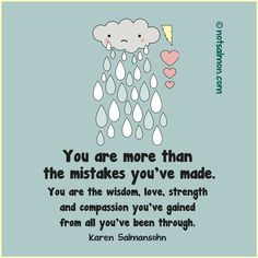 You are more than the mistakes you've made. You are the wisdom, love, strength and compassion you've gained from all you've been through. @notsalmon (click image for more inspiration!)
