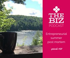 Entrepreneurial summer post mortem | As an entrepreneur taking any amount of time off requires planning | The Biz Podcast with Lara Wellman