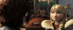 """""""See?"""" - Astrid! I love her face!!!"""