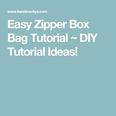 Easy Zipper Box Bag Tutorial ~ DIY Tutorial Ideas!