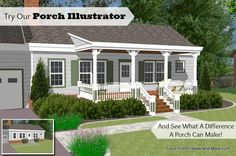The Porch Illustrator lets you see what a difference a porch makes on a home. See a ranch home with different styles of porches.