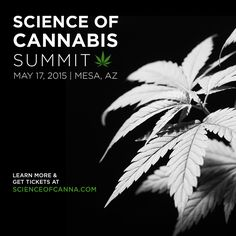 Science of Cannabis Summit May 17, 2015 | Mesa, AZ  Open to the public with advanced ticket purchase. Learn more at http://ScienceOfCanna.com