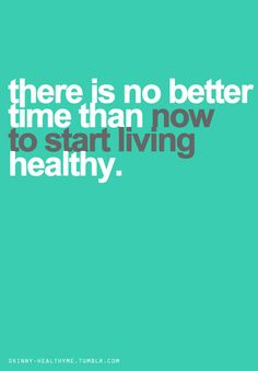 Don't put health off until tomorrow, or next Monday, or the new year! Start now! Do something TODAY that will improve your health: take a walk (or run), have a green smoothie, eat a big, healthy green salad for lunch, do some jumping jacks, take a yoga class, SOMETHING! It will make you feel great. Your body and mind will thank you.