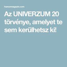 Az UNIVERZUM 20 törvénye, amelyet te sem kerülhetsz ki!