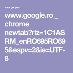 www.google.ro _ chrome newtab?rlz=1C1ASRM_enRO695RO695&espv=2&ie=UTF-8