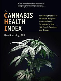 The Cannabis Health Index: Combining the Science of Medical Marijuana with Mindfulness Techniques To Heal 100 Chronic Symptoms and Diseases by Uwe Blesching http://www.amazon.com/dp/B00UEKX4Z4/ref=cm_sw_r_pi_dp_cOsYwb0P0XW6S