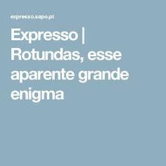 Expresso | Rotundas, esse aparente grande enigma