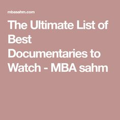 The Ultimate List of Best Documentaries to Watch - MBA sahm