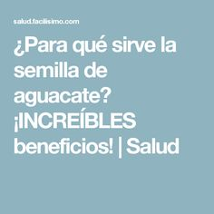 ¿Para qué sirve la semilla de aguacate? ¡INCREÍBLES beneficios! | Salud Tips, Blog, Ideas, Health Tips, Avocado Seed, Hair Falling Out, Drinks, Counseling