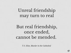 Unreal friendship may turn to real But real friendship, once ended, cannot be mended. Eliot, Murder in the Cathedral Flirting Texts, Flirting Humor, Flirting Quotes, Clever Quotes, Great Quotes, Quotes About Friendship Ending, Bff, Pick Up Lines Funny, Insightful Quotes