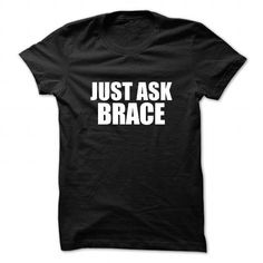 Just ask BRACE T Shirts, Hoodies. Get it here ==► https://www.sunfrog.com/Names/Just-ask-BRACE-111073870-Guys.html?41382