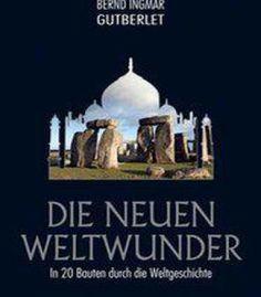 Die Neuen Weltwunder: In 20 Bauten Durch Die Weltgeschichte PDF