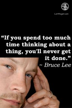 If you spend too much time thinking about a thing, you'll never get it done. ~Bruce Lee http://lorithayer.com/?utm_campaign=coschedule&utm_source=pinterest&utm_medium=Lori%20Thayer