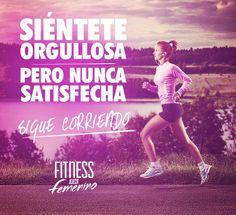 Siéntete orgullosa, pero nunca satisfecha. Sigue corriendo. Fitness en Femenino.