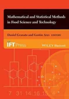 Mathematical and statistical methods in food science and technology / edited by Daniel Granato and Gaston Ares. Willey, cop. 2013