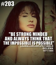 Art Be strong minded and always think that the impossible is possible -Selena Quintanilla Perez quotes-and-sayings this is something all people need to do, R.P Selena:'( Selena Quintanilla Perez, Cute Quotes, Great Quotes, Quotes To Live By, Inspirational Quotes, Motivational Quotes, Latinas Quotes, Senior Quotes, Inspire Me