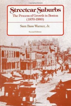 Streetcar Suburbs: The Process of Growth in Boston, 1870-1900 by Sam Bass Warner