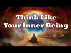 Abraham Hicks 2016 ~ Think Like Your Inner Being ~ (New) Upload By Dreamunity333 - YouTube