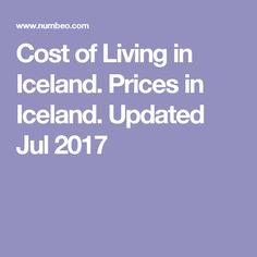 Cost of Living in Iceland. Prices in Iceland. Updated Jul 2017