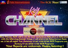 Dear friends, Key Channel Radio will again broadcast on the frequency of 6915 or Khz 6920 with the following shedule: Friday 17: UTC 20'00-2300 Relay German Pirate Radio UTC 23'00-to al…