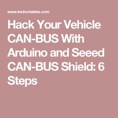 Hack Your Vehicle CAN-BUS With Arduino and Seeed CAN-BUS Shield: 6 Steps