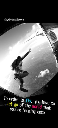 In order to fly, you have to let go of the world that you're hanging onto.