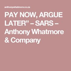 """PAY NOW, ARGUE LATER"""" – SARS – Anthony Whatmore & Company"""