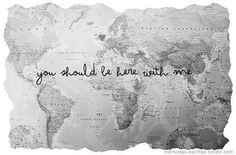 you should be here with me. #travel #world #worldmap