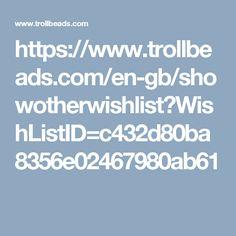 https://www.trollbeads.com/en-gb/showotherwishlist?WishListID=c432d80ba8356e02467980ab61