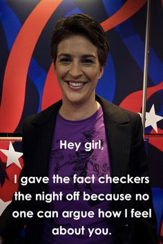 Hey Girl, It's Rachel Maddow
