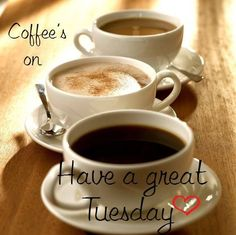 Have a great tuesday quotes quote coffee morning good morning tuesday tuesday quotes       Enjoy The Day Everyone!