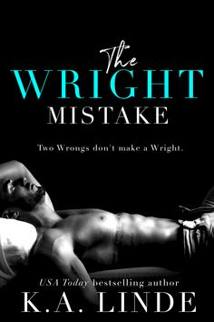 THE WRIGHT MISTAKE By K.A. LINDE  Release Day: August 8th  Standalone   A new stand alone enemies-to-lovers romance by USA Today bestselling author K.A. Linde...  I spent six weeks screwing Austin Wright's brains out and all I got was this broken heart.  He can't be trusted. Not with my body or my heart. Yet, two years have passed and I still crave him like an addict needing a fix.  The last time we tried this, it nearly ruined me. I know I should run and never look back. But his dark…