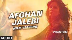 Afghan Jalebi (Film Version) Full AUDIO Song | Phantom | Saif Ali Khan, ...