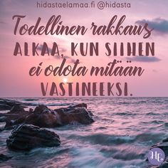 """Todellinen rakkaus alkaa, kun siihen ei odoteta mitään vastineeksi."" ❤️✨ Ajatteletko sinäkin näin? Finnish Words, Wednesday Humor, Take What You Need, Love Is Comic, Say Something Nice, Infinity Love, Enjoy Your Life, Positive Vibes, Wise Words"