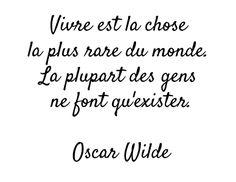 Vivre est la chose la plus rare du monde. La plupart des gens ne font qu'exister. Oscar Wilde