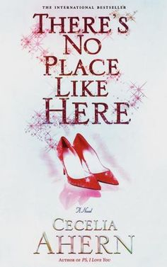 "There's No Place Like Here - Cecelia Ahern ""I can only assume that there's only one thing more frustrating than not being able to find someone, and that's not being found. I would want someone to find me, more than anything.""  Great book from start to finish!"