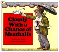 Cloudy with a Chance of Meatballs--by Judi Barrett Illustrated by Ron Barrett