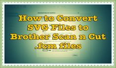 Brother Scan n Cut Tutorials: In this video, we show you how to convert SVG format files into the correct format for using on your Brother Scan n Cut machine...