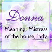 Donna - Meaning Mistress of the house; lady.