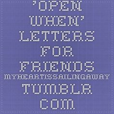 'Open When' Letters for Friends - MyHeartissailingaway.tumblr.com