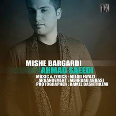 دانلود آهنگجدیداحمد سعیدیبا ناممیشه برگردی Download New SongBy Ahmad SaeediCalledMishe Bargardi