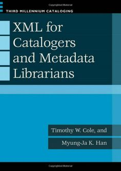 XML for catalogers and metadata librarians / Timothy W. Cole and Myung-Ja K. Han