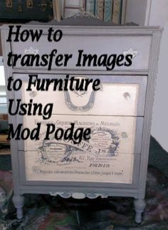 How to transfer images to furniture using Mod Podge.  Follow me for great DIY home decor projects!